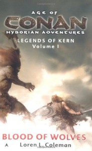 Blood of Wolves (Age of Conan- Hyborian Adventures: Legends of Kern, Vol. 1)