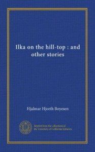 Ilka on the hill-top : and other stories