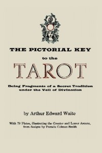 The Pictorial Key to the Tarot: Being Fragments of a Secret Tradition Under the Veil of Divination. Illustrated with 78 Tarot Cards