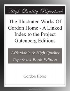 The Illustrated Works Of Gordon Home – A Linked Index to the Project Gutenberg Editions