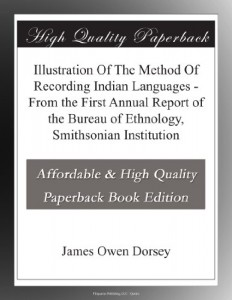 Illustration Of The Method Of Recording Indian Languages – From the First Annual Report of the Bureau of Ethnology, Smithsonian Institution