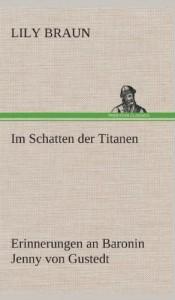 Im Schatten Der Titanen Erinnerungen an Baronin Jenny Von Gustedt (German Edition)