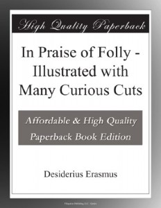 In Praise of Folly – Illustrated with Many Curious Cuts