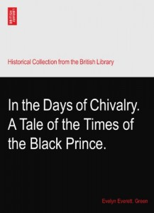 In the Days of Chivalry. A Tale of the Times of the Black Prince.