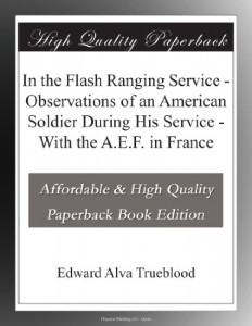 In the Flash Ranging Service – Observations of an American Soldier During His Service – With the A.E.F. in France