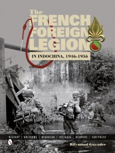 The French Foreign Legion in Indochina, 1946-1956: History  Uniforms  Headgear  Insignia  Weapons  Equipment