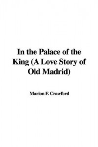 In the Palace of the King (A Love Story of Old Madrid)