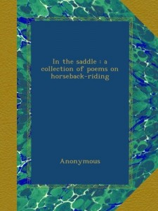 In the saddle : a collection of poems on horseback-riding