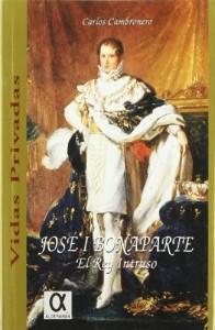 Jose I Bonaparte, el rey intruso: Apuntes historicos referentes a su gobierno en Espana (Vidas privadas) (Spanish Edition)