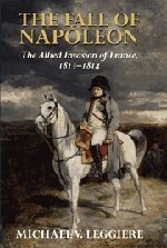 The Fall of Napoleon: Volume 1, The Allied Invasion of France, 1813-1814 (Cambridge Military Histories) (v. 1)