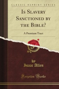 Is Slavery Sanctioned by the Bible?: A Premium Tract (Classic Reprint)