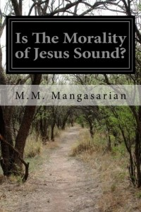 Is The Morality of Jesus Sound?: A Lecture Delivered Before the Independent Religious Society