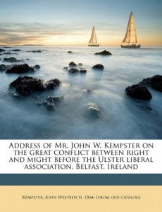 Address of Mr. John W. Kempster on the great conflict between right and might before the Ulster liberal association, Belfast, Ireland