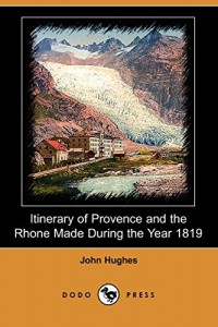 Itinerary of Provence and the Rhone Made During the Year 1819 (Dodo Press)