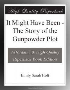 It Might Have Been – The Story of the Gunpowder Plot