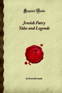 Jewish Fairy Tales and Legends (Forgotten Books)
