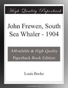John Frewen, South Sea Whaler – 1904