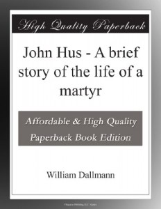 John Hus – A brief story of the life of a martyr