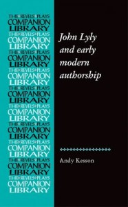 John Lyly and early modern authorship (Revels Plays Companion Library MUP)