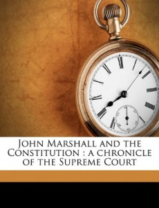 John Marshall and the Constitution: a chronicle of the Supreme Court
