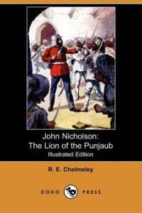 John Nicholson: The Lion of the Punjaub (Illustrated Edition) (Dodo Press)