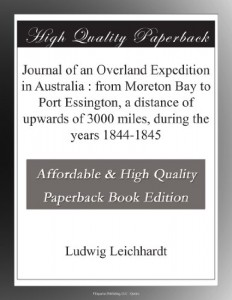 Journal of an Overland Expedition in Australia : from Moreton Bay to Port Essington, a distance of upwards of 3000 miles, during the years 1844-1845