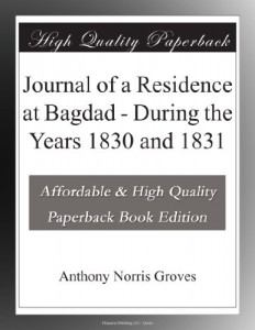 Journal of a Residence at Bagdad – During the Years 1830 and 1831