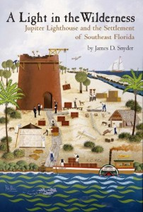 A Light In The Wilderness: The Story of Jupiter Inlet Lighthouse and the Southeast Florida Frontier