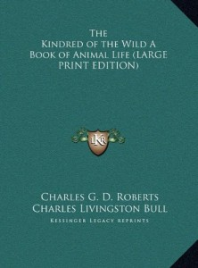 The Kindred of the Wild A Book of Animal Life (LARGE PRINT EDITION)