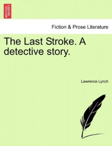The Last Stroke. A detective story.