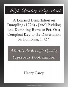 A Learned Dissertation on Dumpling (1726) – [and] Pudding and Dumpling Burnt to Pot. Or a Compleat Key to the Dissertation on Dumpling (1727)