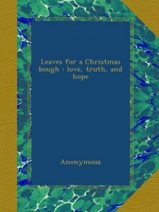 Leaves for a Christmas bough : love, truth, and hope