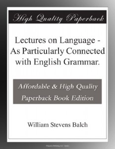 Lectures on Language – As Particularly Connected with English Grammar.