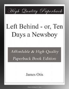 Left Behind – or, Ten Days a Newsboy