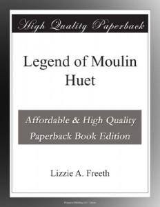 Legend of Moulin Huet