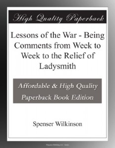 Lessons of the War – Being Comments from Week to Week to the Relief of Ladysmith