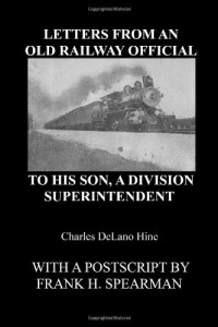 Letters From An Old Railway Official To His Son, A Division Superintendent: A Turn of the (20th) Century Guide to Railroad Management