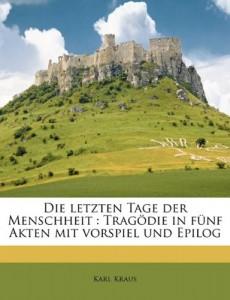 Die Letzten Tage Der Menschheit: Tragodie in Funf Akten Mit Vorspiel Und Epilog (German Edition)