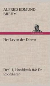 Het Leven Der Dieren Deel 1, Hoofdstuk 04: de Roofdieren (Dutch Edition)