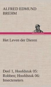 Het Leven Der Dieren Deel 1, Hoofdstuk 05: Robben; Hoofdstuk 06: Insecteneters (Dutch Edition)