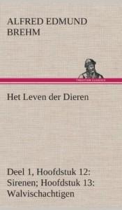 Het Leven Der Dieren Deel 1, Hoofdstuk 12: Sirenen; Hoofdstuk 13: Walvischachtigen (Dutch Edition)