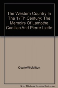 The Western Country in the 17th Century: The Memoirs of Lamothe Cadillac and Pierre Liette