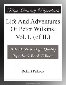 Life And Adventures Of Peter Wilkins, Vol. I. (of II.)