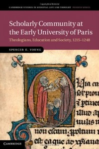 Scholarly Community at the Early University of Paris: Theologians, Education and Society, 1215-1248 (Cambridge Studies in Medieval Life and Thought: Fourth Series)