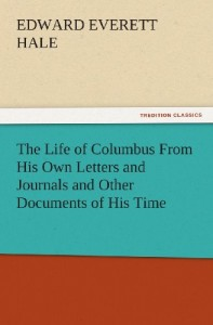 The Life of Columbus From His Own Letters and Journals and Other Documents of His Time (TREDITION CLASSICS)