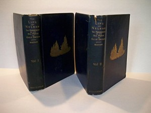 The Life of Nelson: The Embodiment of the Sea Power of Great Britain: In Two Volumes: Vols. I & II