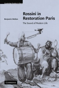 Rossini in Restoration Paris: The Sound of Modern Life (Cambridge Studies in Opera)