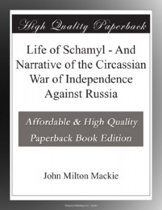 Life of Schamyl – And Narrative of the Circassian War of Independence Against Russia