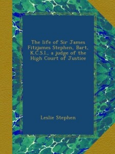 The life of Sir James Fitzjames Stephen, Bart, K.C.S.I., a judge of the High Court of Justice