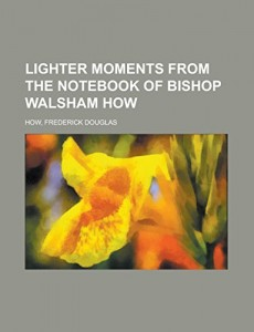 Lighter Moments from the Notebook of Bishop Walsham How
